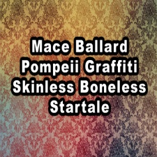 (Late Show) Mace Ballard, Pompeii Graffiti, Skinless Boneless, Startale