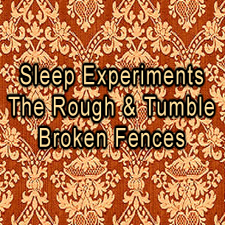 Sleep Experiments / The Rough &amp; Tumble / Broken Fences