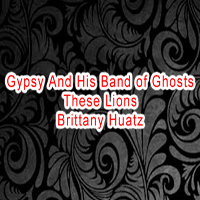 (Late Show) Gypsy and His Band of Ghosts / These Lions / Brittany Hautz
