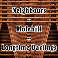 (Late Show) Neighbours / Molehill / Longtime Darlings